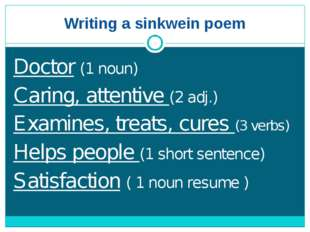 Writing a sinkwein poem Doctor (1 noun) Caring, attentive (2 adj.) Examines,