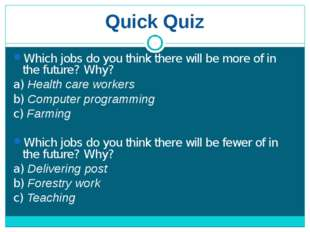Quick Quiz Which jobs do you think there will be more of in the future? Why?