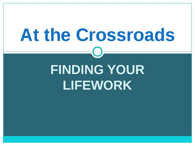 FINDING YOUR LIFEWORK At the Crossroads