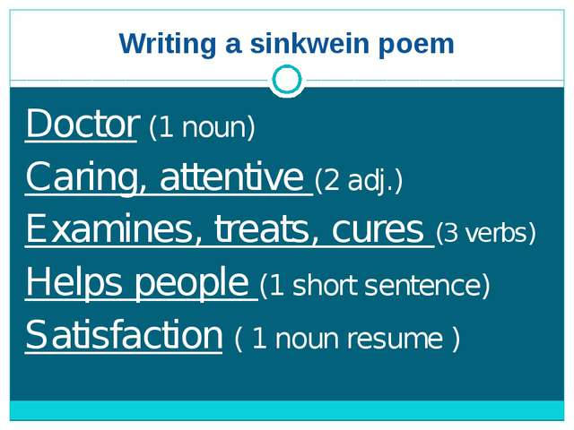Writing a sinkwein poem Doctor (1 noun) Caring, attentive (2 adj.) Examines,...