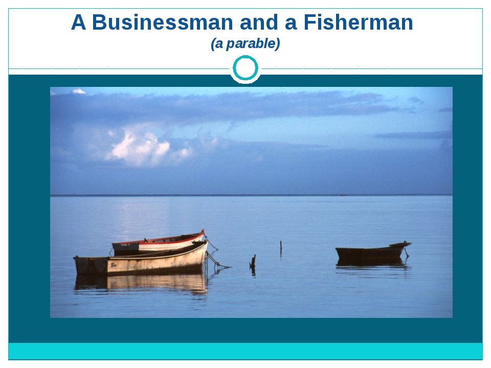 A Businessman and a Fisherman (a parable)