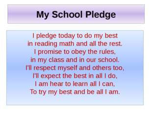 My School Pledge I pledge today to do my best in reading math and all the res