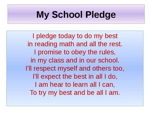 My School Pledge I pledge today to do my best in reading math and all the res...