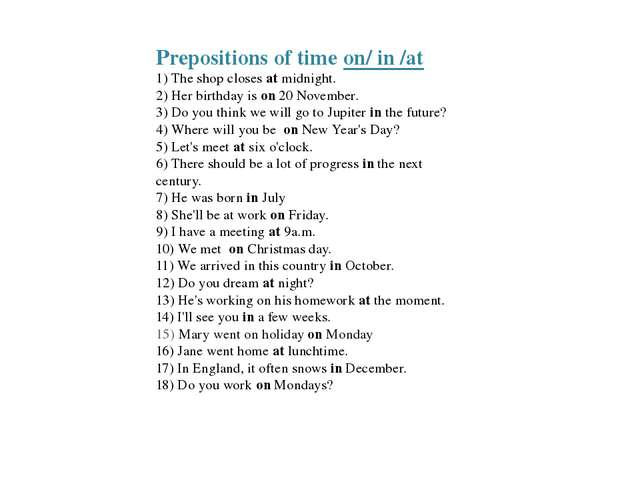 Prepositions of time on/ in /at 1) The shop closes at midnight. 2) Her birthd...