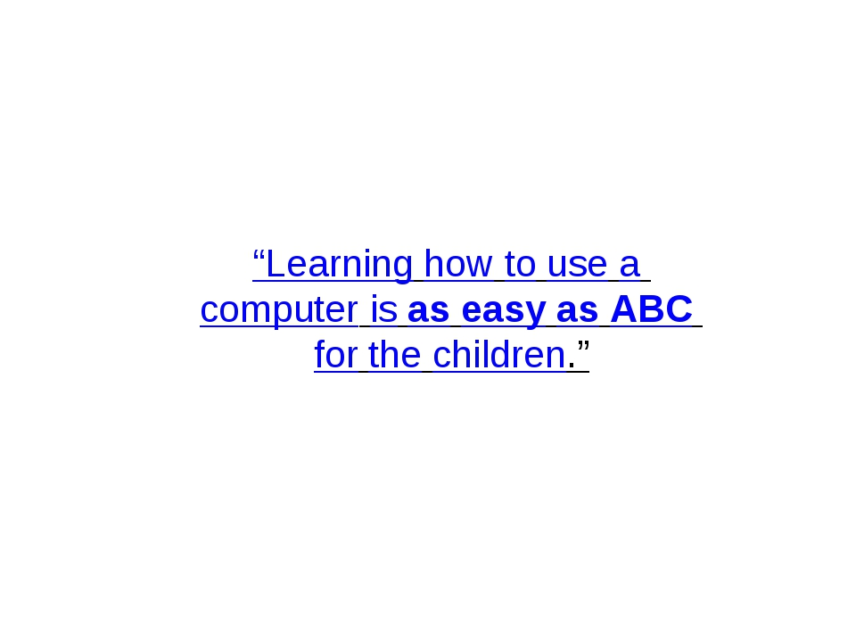 """Learning how to use a computer is as easy as ABC for the children."""