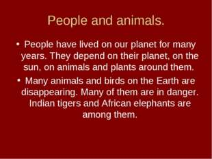 People and animals. People have lived on our planet for many years. They depe