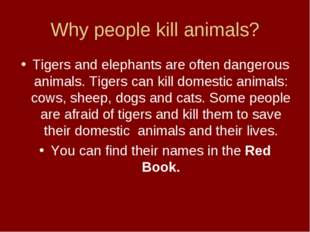 Why people kill animals? Tigers and elephants are often dangerous animals. Ti