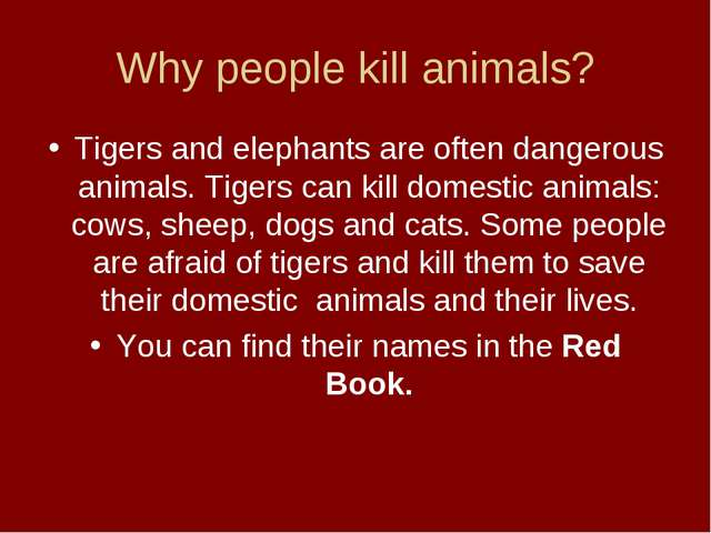 Why people kill animals? Tigers and elephants are often dangerous animals. Ti...