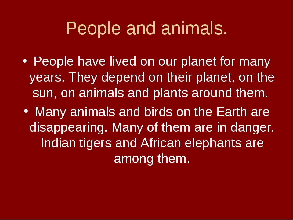 People and animals. People have lived on our planet for many years. They depe...