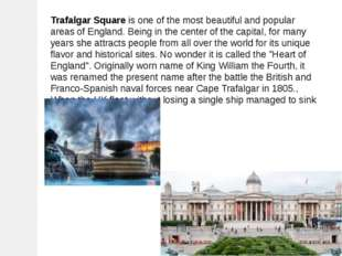 Trafalgar Square is one of the most beautiful and popular areas of England. B