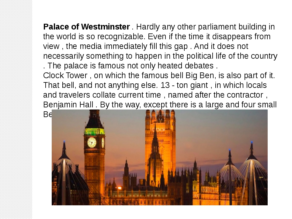 Palace of Westminster . Hardly any other parliament building in the world is...