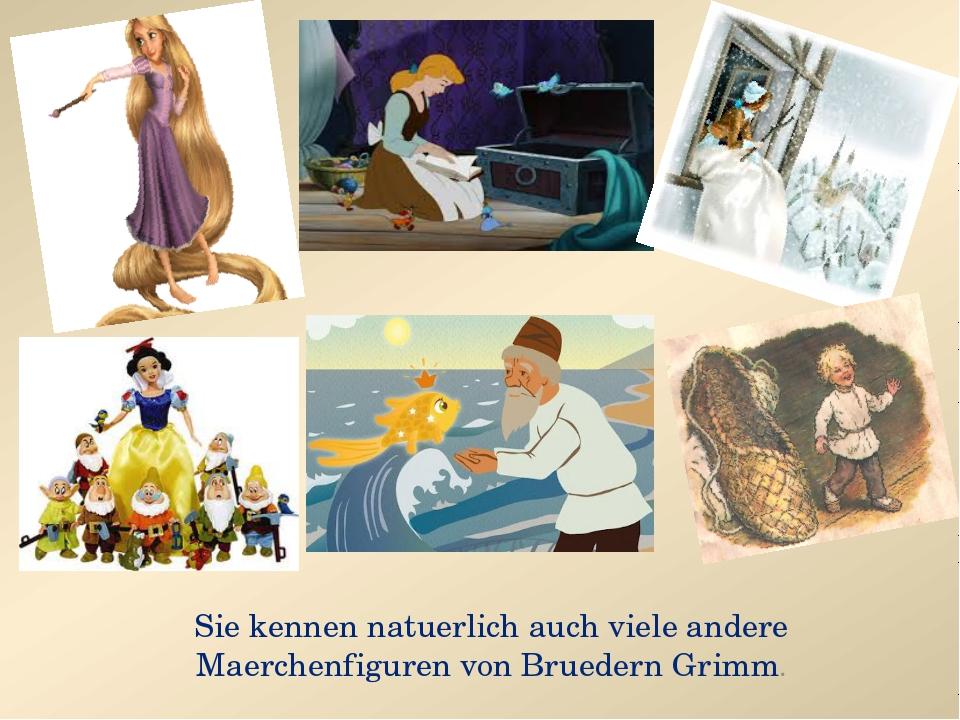 Sie kennen natuerlich auch viele andere Maerchenfiguren von Bruedern Grimm.