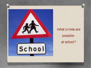 What crimes are possible at school?