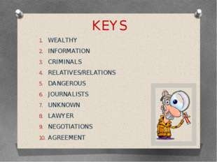 KEYS WEALTHY INFORMATION CRIMINALS RELATIVES/RELATIONS DANGEROUS JOURNALISTS