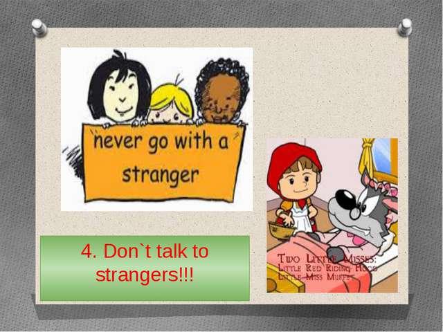 4. Don`t talk to strangers!!!