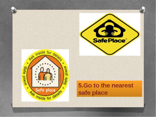 5.Go to the nearest safe place