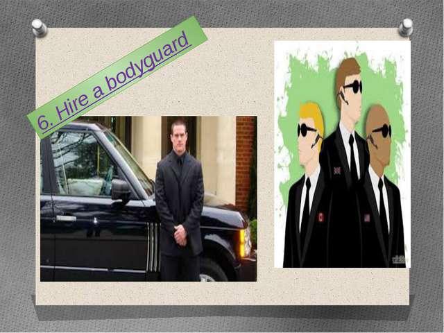 6. Hire a bodyguard