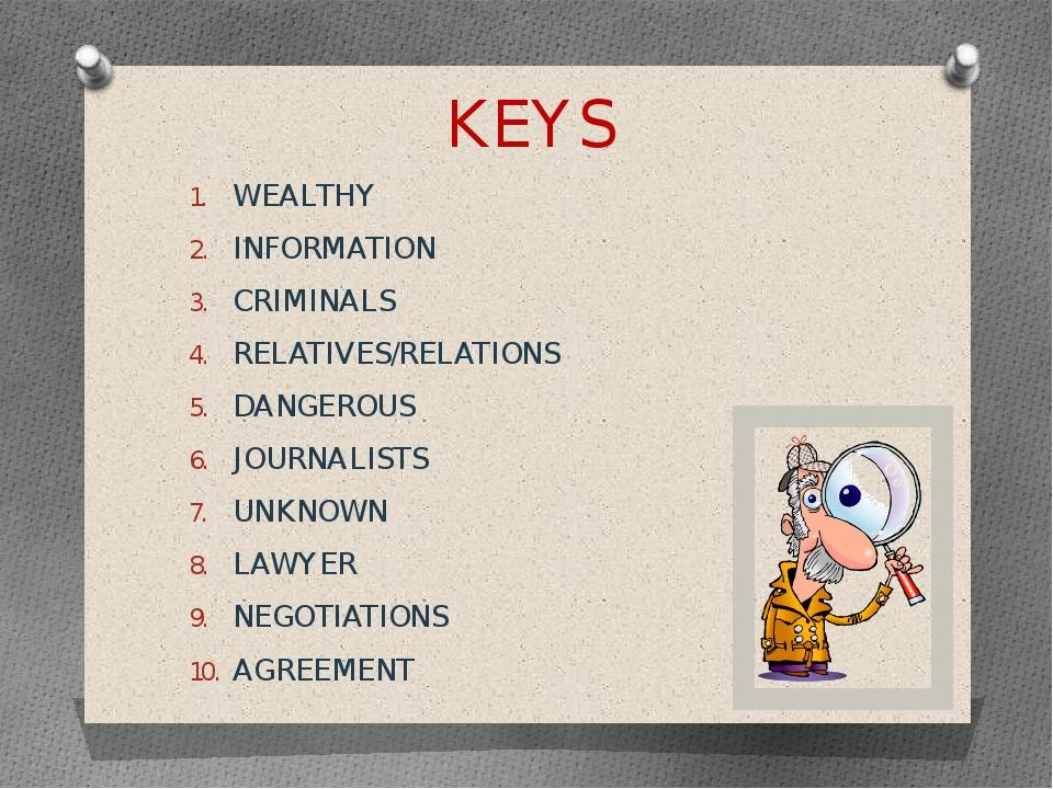KEYS WEALTHY INFORMATION CRIMINALS RELATIVES/RELATIONS DANGEROUS JOURNALISTS...