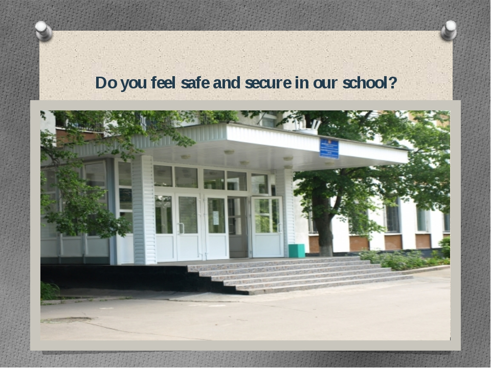 Do you feel safe and secure in our school?