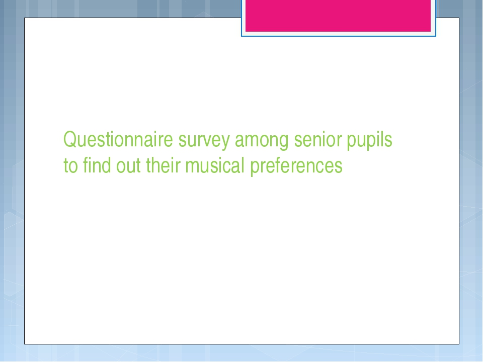 Questionnaire survey among senior pupils to find out their musical preferences