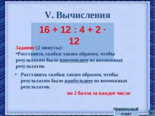 V. Вычисления 16 + 12 : 4 + 2 · 12 Задание (2 минуты): Расставить скобки таки