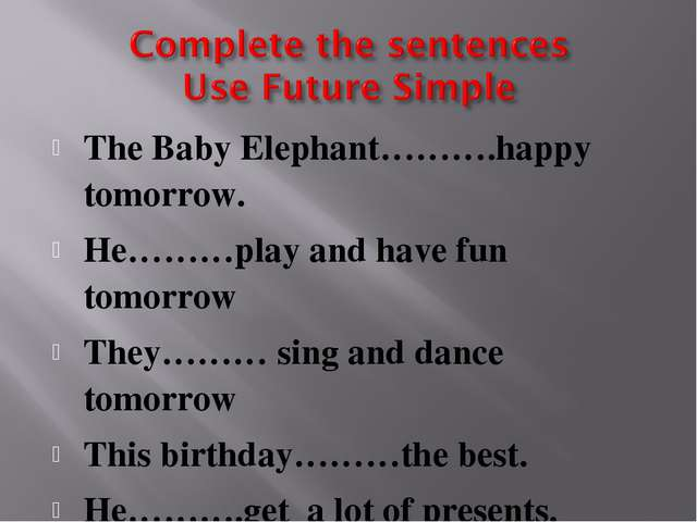 The Baby Elephant……….happy tomorrow. He………play and have fun tomorrow They………...