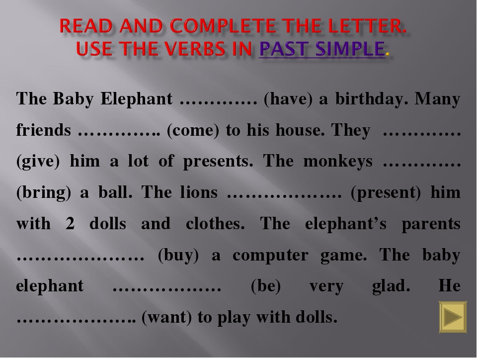 The Baby Elephant …………. (have) a birthday. Many friends ………….. (come) to his...