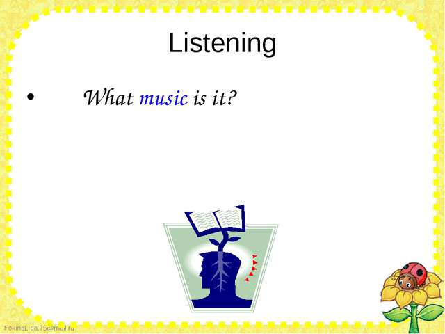 Listening        What music is it?