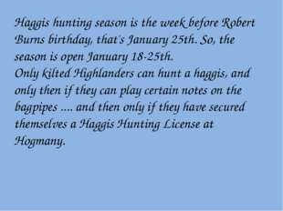 Haggis hunting season is the week before Robert Burns birthday, that's Januar