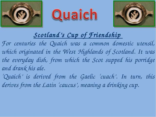 Scotland's Cup of Friendship For centuries the Quaich was a common domestic u...
