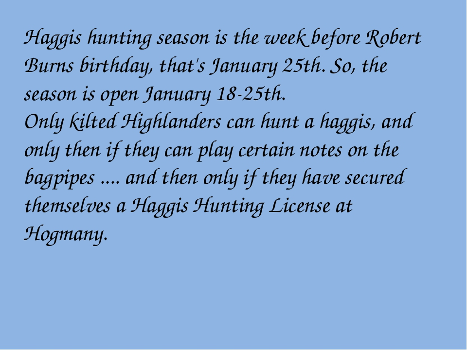 Haggis hunting season is the week before Robert Burns birthday, that's Januar...