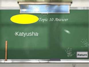 "1st Grade Topic 10 Answer ""Katyusha"" Return"