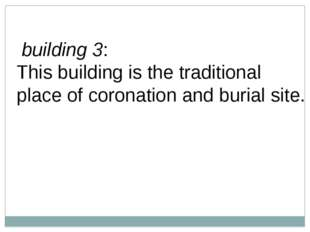 building 3: This building is the traditional place ofcoronation and burial