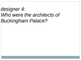 designer 4: Who were the architects of Buckingham Palace?