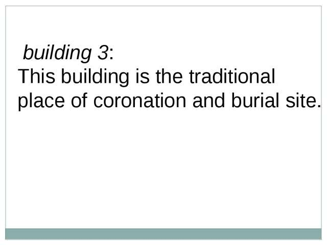 building 3: This building is the traditional place ofcoronation and burial...