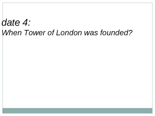 date 4: When Tower of London was founded?