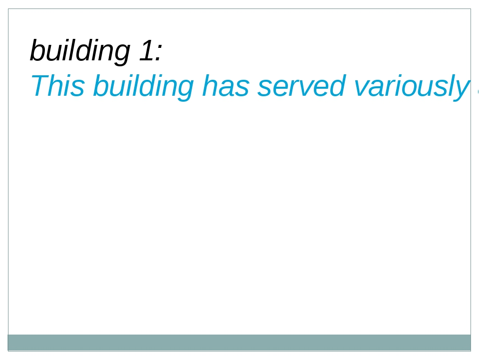 building 1: This building has served variously as anarmory, atreasury, ame...