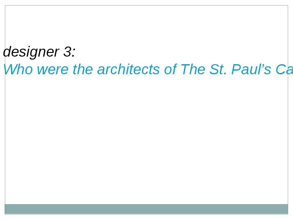 designer 3: Who were the architects of The St. Paul's Cathedral?