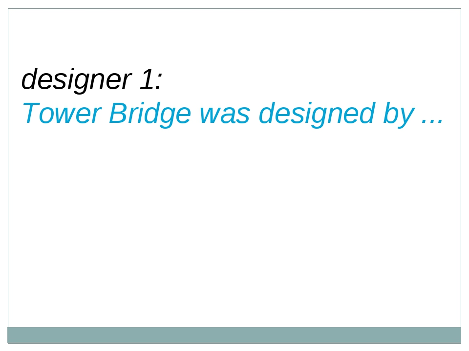 designer 1: Tower Bridge was designed by ...