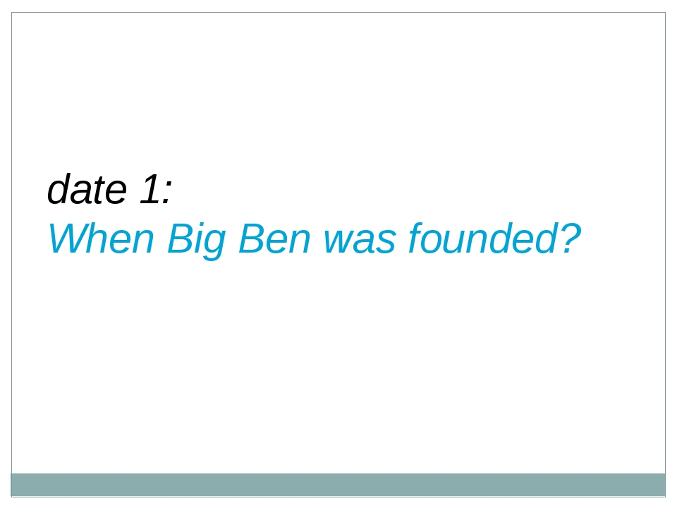 date 1: When Big Ben was founded?