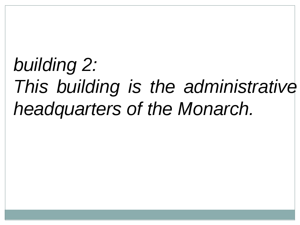 building 2: This building is the administrative headquarters of the Monarch.