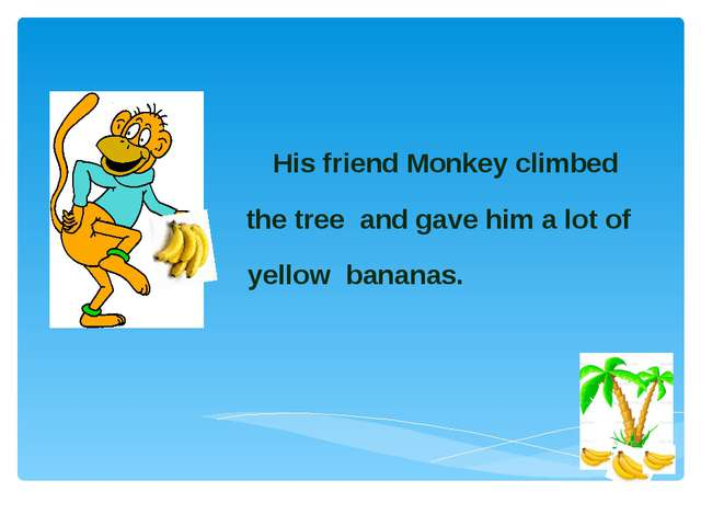 His friend Monkey climbed the tree and gave him a lot of yellow bananas.