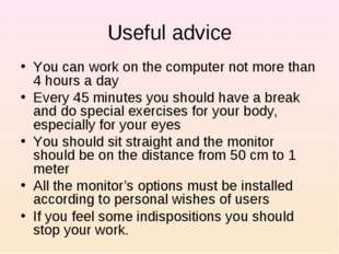 Useful advice You can work on the computer not more than 4 hours a day Every