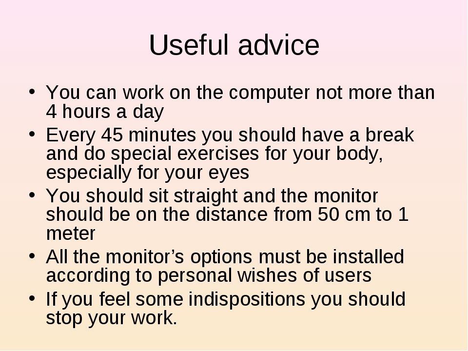 Useful advice You can work on the computer not more than 4 hours a day Every...