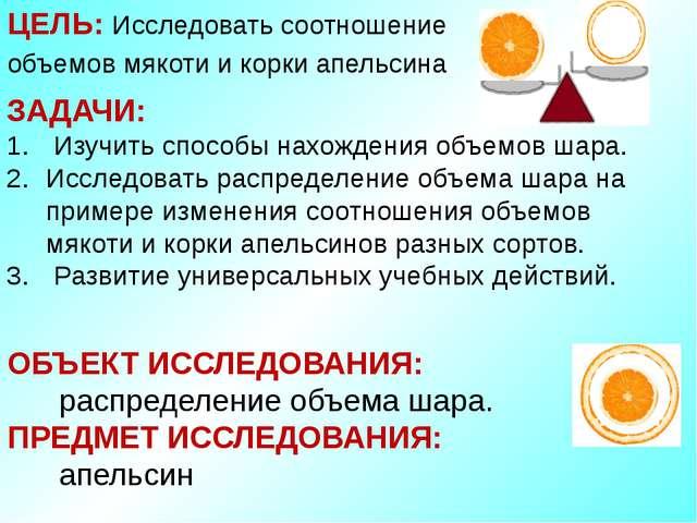 ЦЕЛЬ: Исследовать соотношение объемов мякоти и корки апельсина ЗАДАЧИ: Изучит...