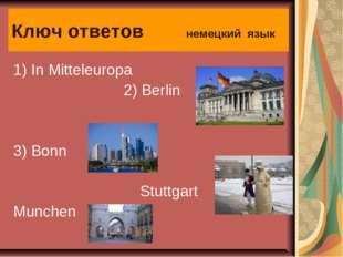 Ключ ответов немецкий язык 1) In Mitteleuropa  2) Berlin 3) Bonn Stuttgart