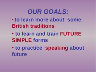 OUR GOALS: to learn more about some British traditions to learn and train FUT