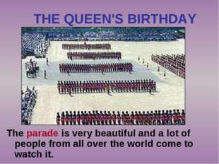 THE QUEEN'S BIRTHDAY The parade is very beautiful and a lot of people from al