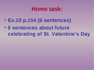 Home task: Ex.10 p.154 (6 sentences) 6 sentences about future celebrating of