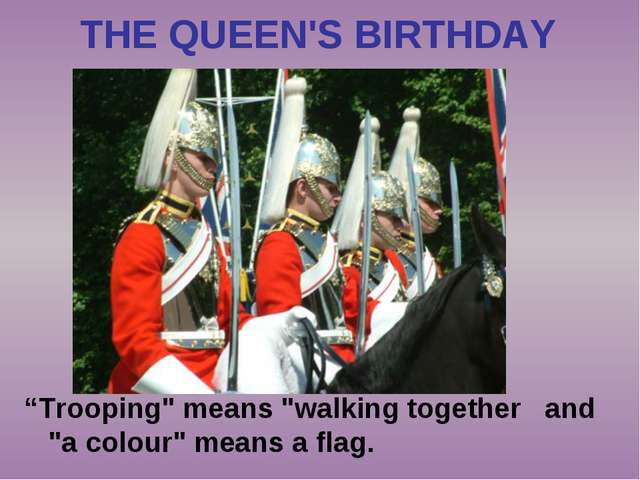 """Trooping"" means ""walking together and ""a colour"" means a flag. THE QUEEN'S..."